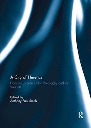 A City of Heretics : François Laruelle's Non-Philosophy and its variants