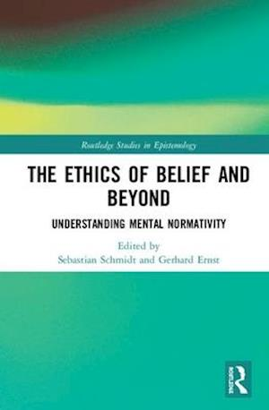 The Ethics of Belief and Beyond : Understanding Mental Normativity