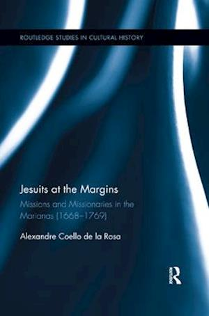 Jesuits at the Margins : Missions and Missionaries in the Marianas (1668-1769)