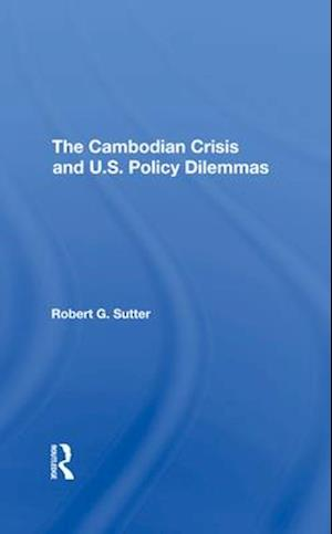 The Cambodian Crisis And U.s. Policy Dilemmas