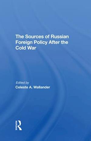The Sources Of Russian Foreign Policy After The Cold War
