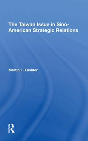 The Taiwan Issue In Sinoamerican Strategic Relations