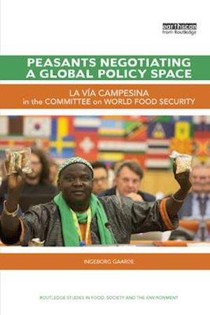 Peasants Negotiating a Global Policy Space : La Vía Campesina in the Committee on World Food Security