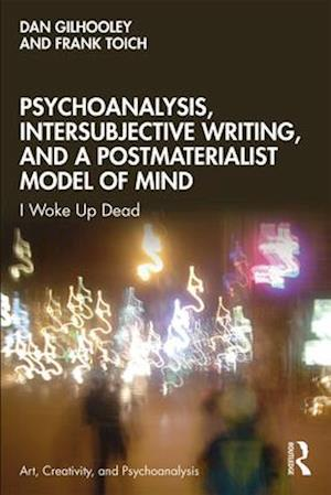 Psychoanalysis, Intersubjective Writing, and a Postmaterialist Model of Mind : I Woke Up Dead