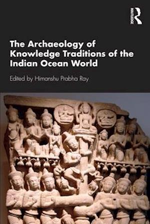 The Archaeology of Knowledge Traditions of the Indian Ocean World