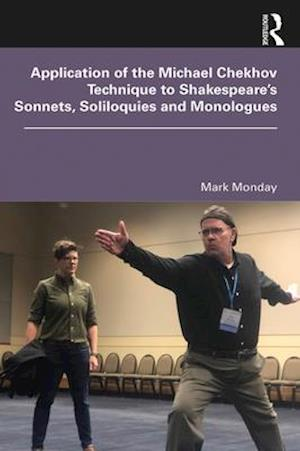 Application of the Michael Chekhov Technique to Shakespeare's Sonnets, Soliloquies and Monologues