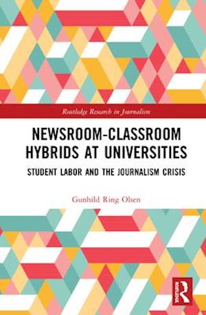 Newsroom-Classroom Hybrids at Universities : Student Labor and the Journalism Crisis