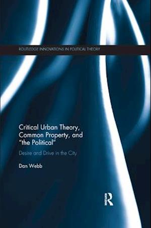 """Critical Urban Theory, Common Property, and """"the Political"""""""