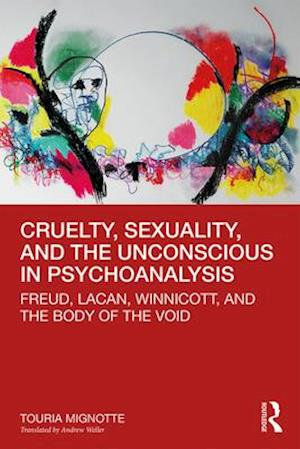 Cruelty, Sexuality, and the Unconscious in Psychoanalysis