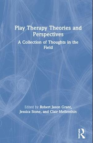 Play Therapy Theories and Perspectives : A Collection of Thoughts in the Field