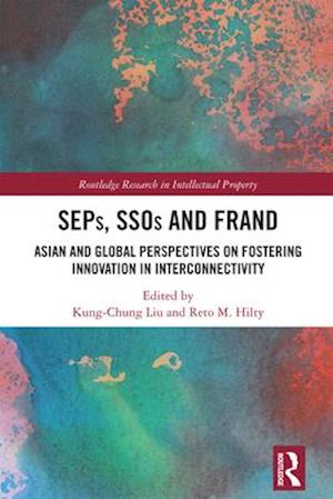 SEPs, SSOs and FRAND : Asian and Global Perspectives on Fostering Innovation in Interconnectivity