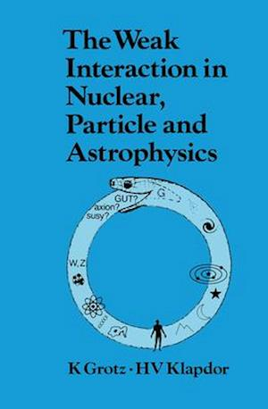 The Weak Interaction in Nuclear, Particle, and Astrophysics