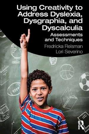 Using Creativity to Address Dyslexia, Dysgraphia, and Dyscalculia