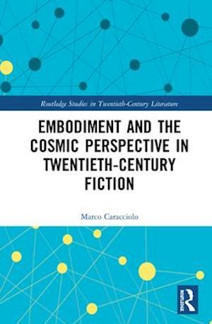 Embodiment and the Cosmic Perspective in Twentieth-Century Fiction