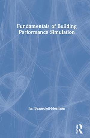 Fundamentals of Building Performance Simulation