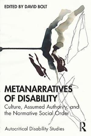 Metanarratives of Disability: Culture, Assumed Authority, and the Normative Social Order