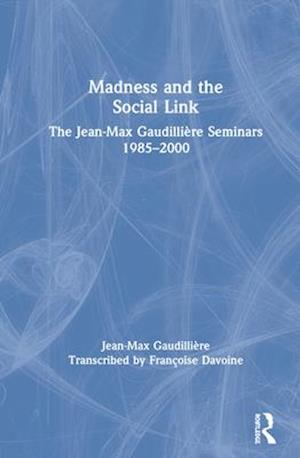 Madness and the Social Link : The Jean-Max Gaudillière Seminars 1985 - 2000