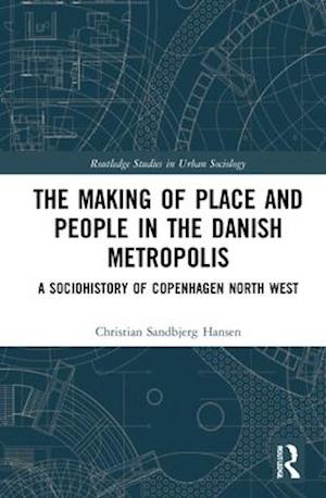 The Making of Place and People in the Danish Metropolis