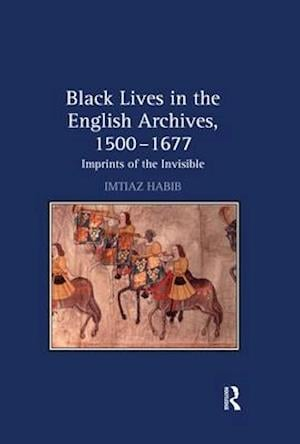 Black Lives in the English Archives, 1500-1677