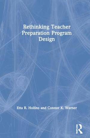 Rethinking Teacher Preparation Program Design