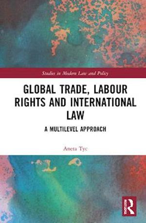 Global Trade, Labour Rights and International Law