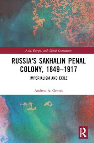 Russia's Sakhalin Penal Colony, 1849-1917