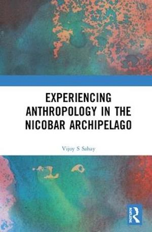 Experiencing Anthropology in the Nicobar Archipelago