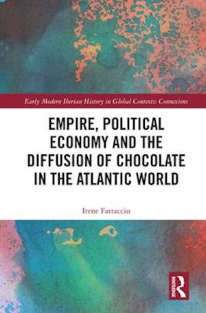Empire, Political Economy, and the Diffusion of Chocolate in the Atlantic World