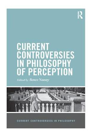 Current Controversies in Philosophy of Perception