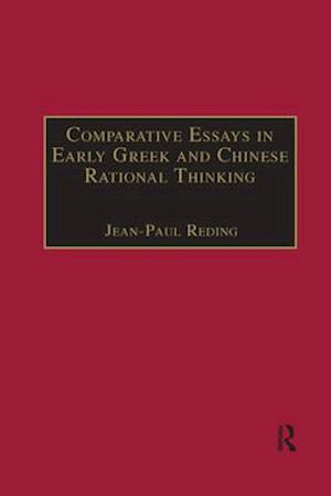 Comparative Essays in Early Greek and Chinese Rational Thinking