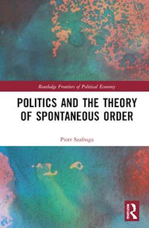 Politics and the Theory of Spontaneous Order