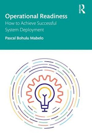 Operational Readiness : How to Achieve Successful System Deployment