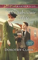 His Substitute Wife (Love Inspired Historical)
