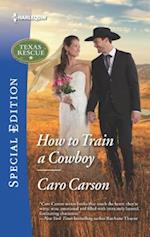 How to Train a Cowboy (Harlequin Special Edition)