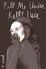 Pull Me Under af Kelly Luce