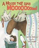 A Moose That Says Mooooooooo
