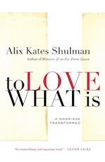 To Love What Is af Alix Kates Shulman
