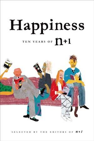 Happiness: Ten Years of n+1 af Editors of n+1