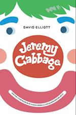 Jeremy Cabbage and the Living Museum of Human Oddballs and Quadruped Delights af David Elliott