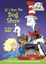 If I Ran the Dog Show (Cat in the Hat's Learning Library)