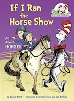If I Ran the Horse Show (Cat in the Hat's Learning Library)