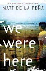 We Were Here af Matt De La Pena