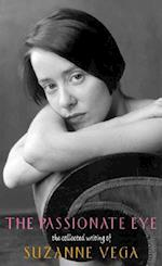 The Passionate Eye (Collected Writings of Suzanne Vega)