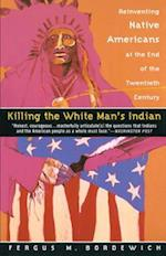 Killing the White Man's Indian af Fergus M. Bordewich