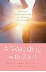 A Wedding with Spirit: A Guide to Making Your Wedding (and Marriage) More Meaningful