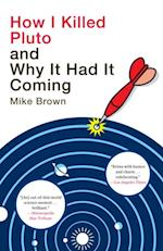 How I Killed Pluto and Why It Had It Coming af Mike Brown