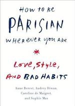 How to Be Parisian Wherever You Are af Caroline de Maigret, Anne Berest, Audrey Diwan