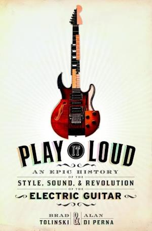 Play It Loud af Alan Di Perna, Brad Tolinski
