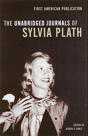The Unabridged Journals of Sylvia Plath 1950-1962