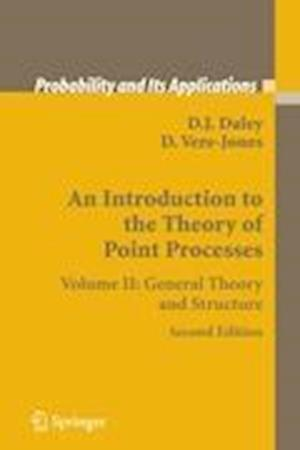 An Introduction to the Theory of Point Processes : Volume II: General Theory and Structure